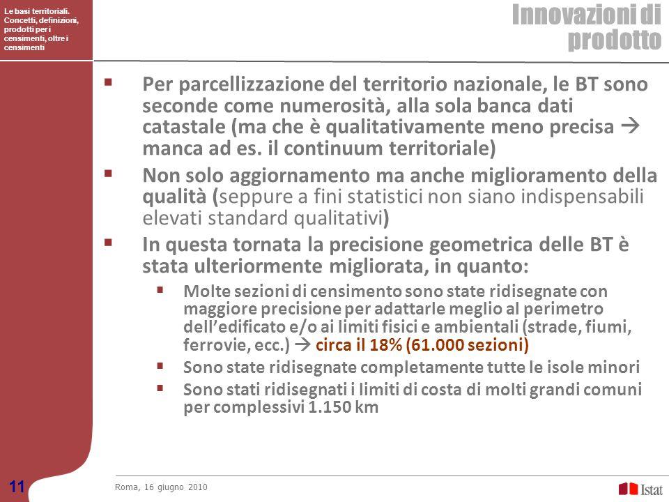 Le basi territoriali. Concetti, definizioni, prodotti per i censimenti, oltre i censimenti Innovazioni di prodotto Roma, 16 giugno 2010 11 Per parcell