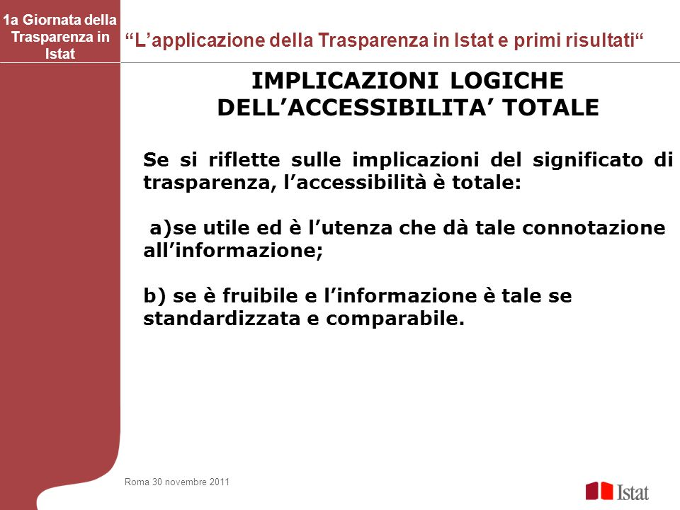 Lapplicazione della Trasparenza in Istat e primi risultati 1a Giornata della Trasparenza in Istat IMPLICAZIONI LOGICHE DELLACCESSIBILITA TOTALE Se si
