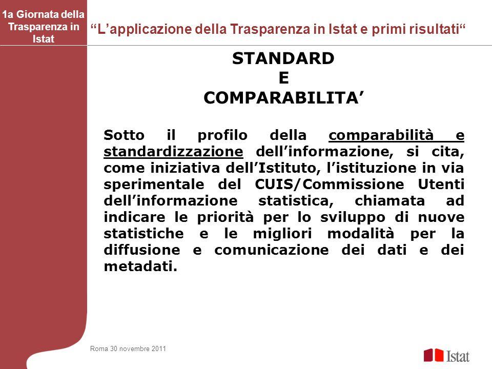 Lapplicazione della Trasparenza in Istat e primi risultati 1a Giornata della Trasparenza in Istat STANDARD E COMPARABILITA Sotto il profilo della comp