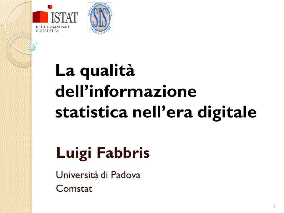 1 La qualità dellinformazione statistica nellera digitale Luigi Fabbris Università di Padova Comstat ISTITUTO NAZIONALE DI STATISTICA