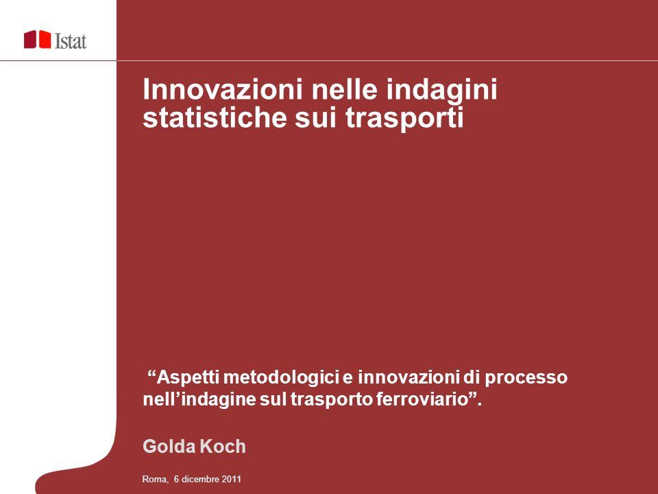 Aspetti metodologici e innovazioni di processo nellindagine sul trasporto ferroviario. Golda Koch Innovazioni nelle indagini statistiche sui trasporti