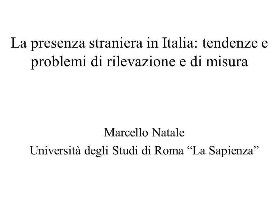La presenza straniera in Italia: tendenze e problemi di rilevazione e di misura Marcello Natale Università degli Studi di Roma La Sapienza