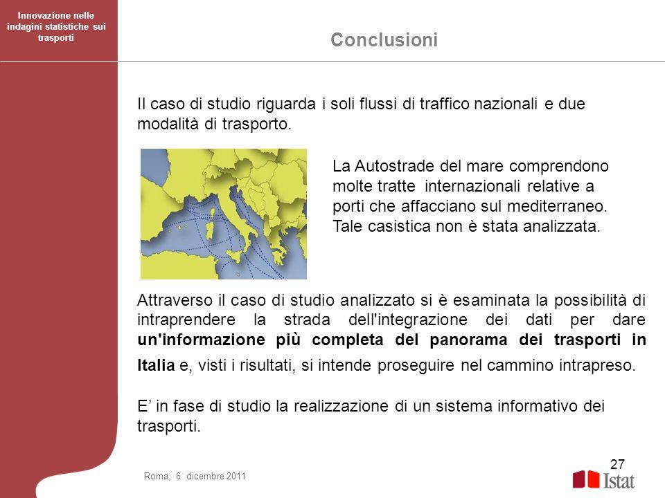 27 Roma, 6 dicembre 2011 Il caso di studio riguarda i soli flussi di traffico nazionali e due modalità di trasporto. Attraverso il caso di studio anal