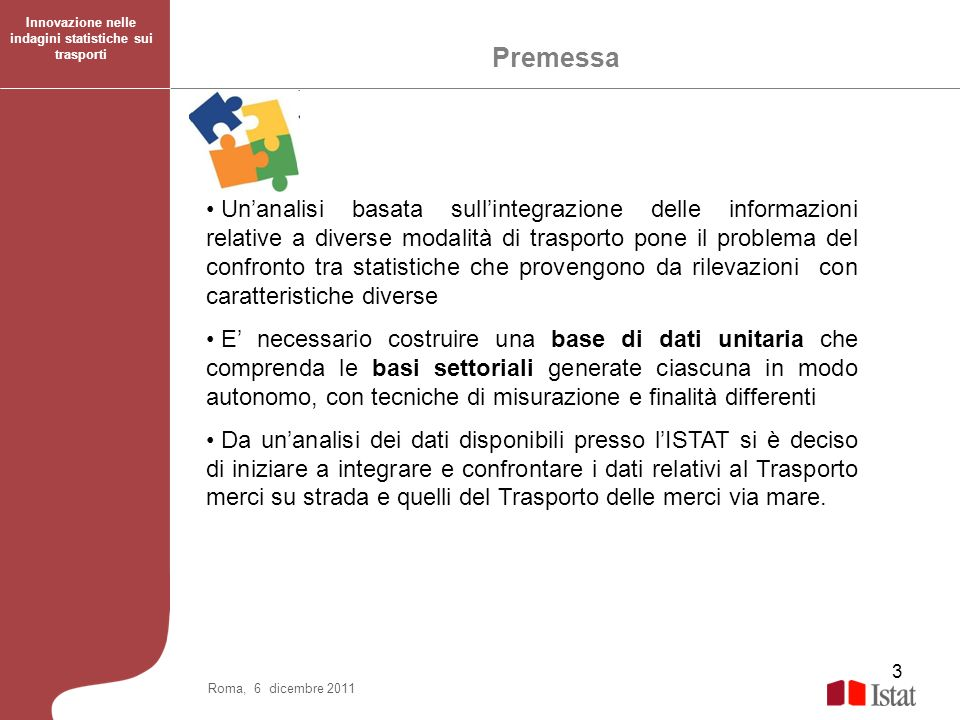 14 Roma, 6 dicembre 2011 I flussi di traffico geo-referenzialmente coerenti tra le due modalità Lintegrazione dei dati: il caso di studio Innovazione nelle indagini statistiche sui trasporti