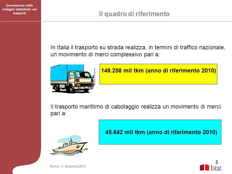 26 Le statistiche relative al trasporto merci su strada e al trasporto marittimo presentano elevati livelli di armonizzazione nelle definizioni e nelle classificazioni e possono quindi essere integrate e confrontate.