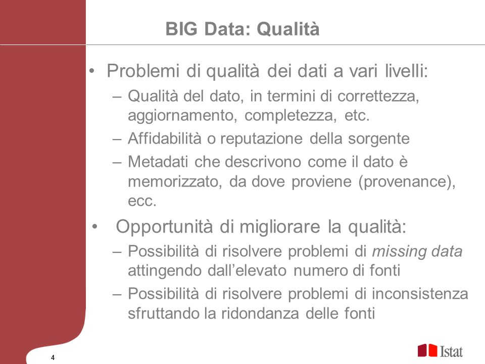 BIG Data: Qualità Problemi di qualità dei dati a vari livelli: –Qualità del dato, in termini di correttezza, aggiornamento, completezza, etc. –Affidab
