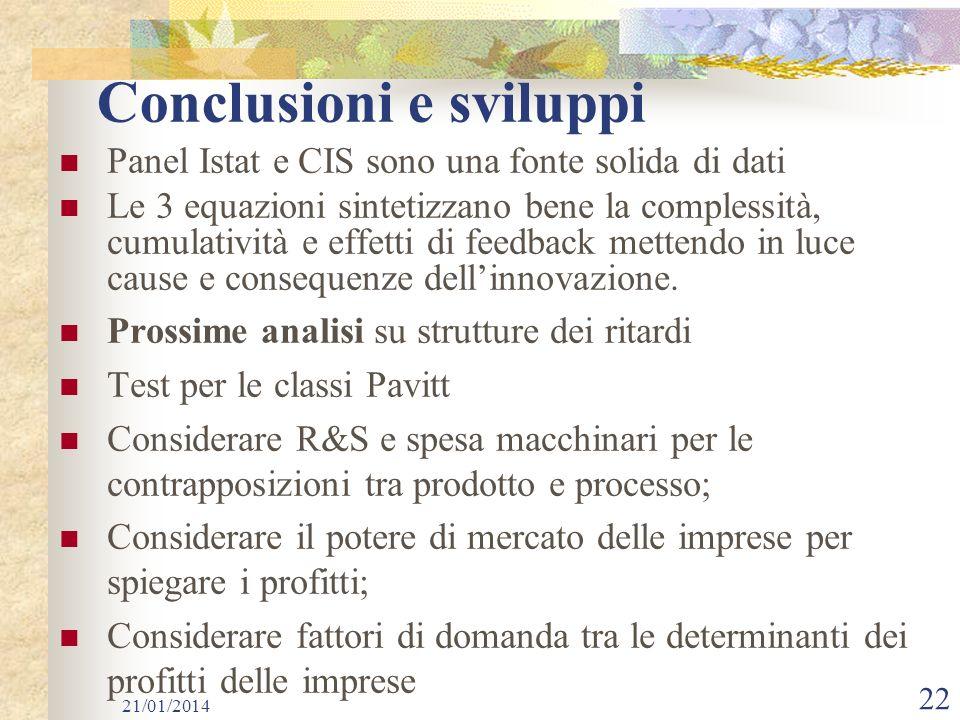 21/01/2014 22 Conclusioni e sviluppi Panel Istat e CIS sono una fonte solida di dati Le 3 equazioni sintetizzano bene la complessità, cumulatività e effetti di feedback mettendo in luce cause e consequenze dellinnovazione.