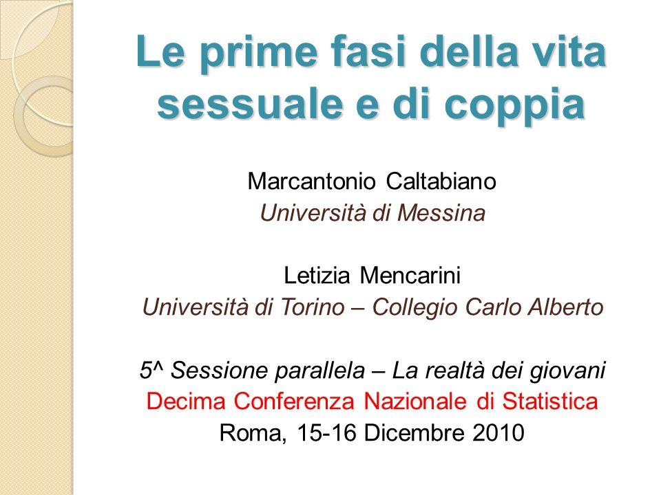 Le prime fasi della vita sessuale e di coppia Marcantonio Caltabiano Università di Messina Letizia Mencarini Università di Torino – Collegio Carlo Alb