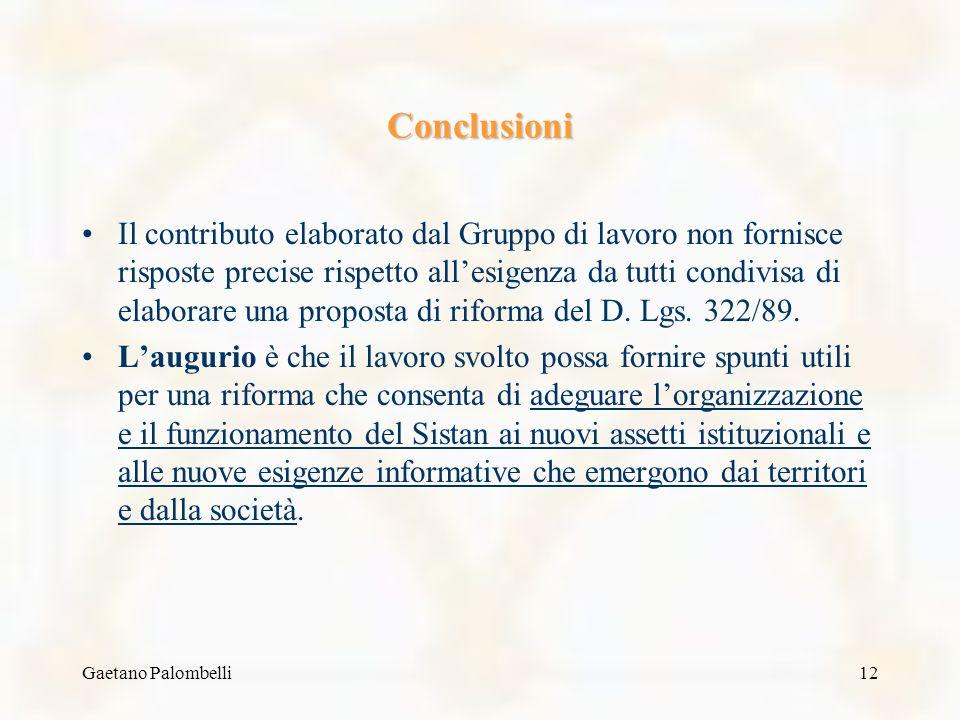 Gaetano Palombelli12 Conclusioni Il contributo elaborato dal Gruppo di lavoro non fornisce risposte precise rispetto allesigenza da tutti condivisa di elaborare una proposta di riforma del D.