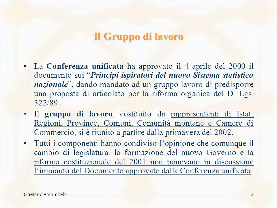 2 Il Gruppo di lavoro La Conferenza unificata ha approvato il 4 aprile del 2000 il documento sui Principi ispiratori del nuovo Sistema statistico nazionale, dando mandato ad un gruppo lavoro di predisporre una proposta di articolato per la riforma organica del D.