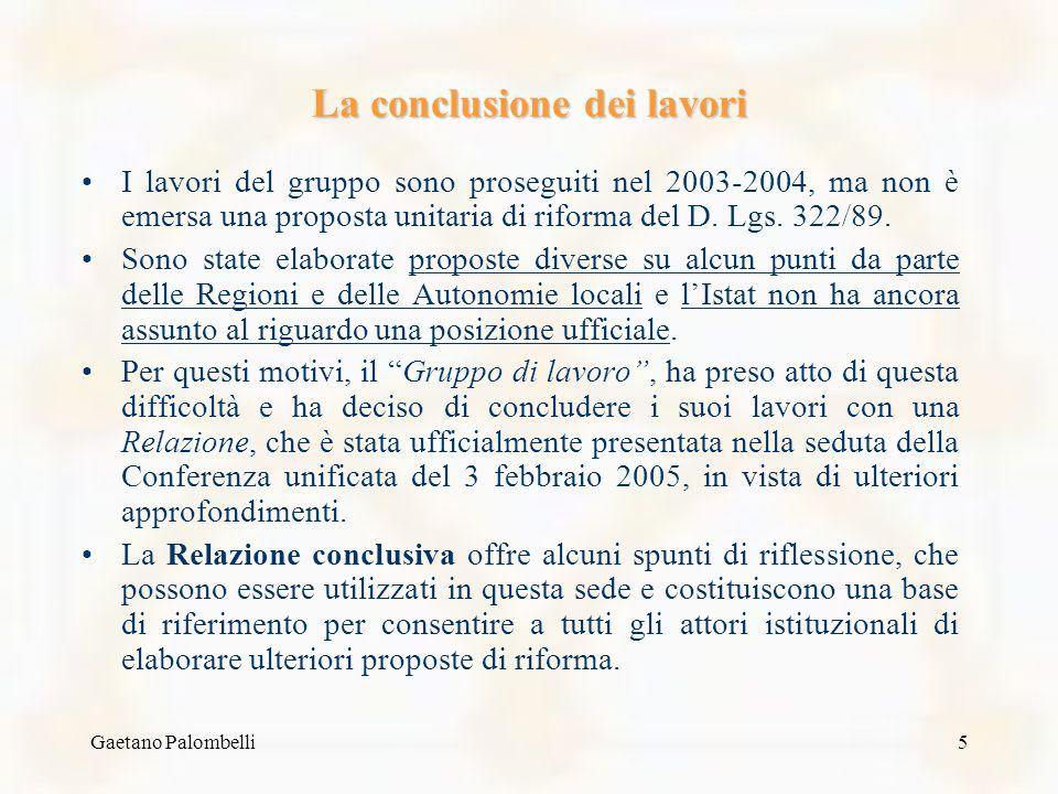 Gaetano Palombelli5 La conclusione dei lavori I lavori del gruppo sono proseguiti nel 2003-2004, ma non è emersa una proposta unitaria di riforma del D.