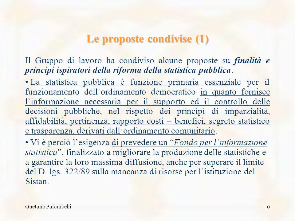 Gaetano Palombelli6 Le proposte condivise (1) Il Gruppo di lavoro ha condiviso alcune proposte su finalità e principi ispiratori della riforma della statistica pubblica.