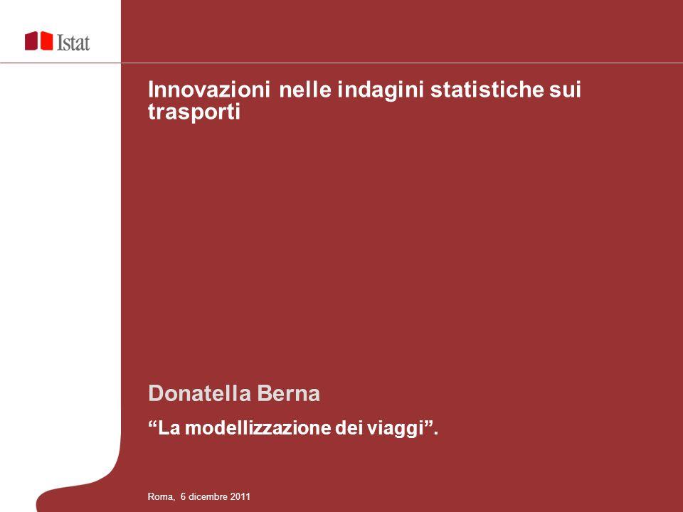 Donatella Berna La modellizzazione dei viaggi. Innovazioni nelle indagini statistiche sui trasporti Roma, 6 dicembre 2011