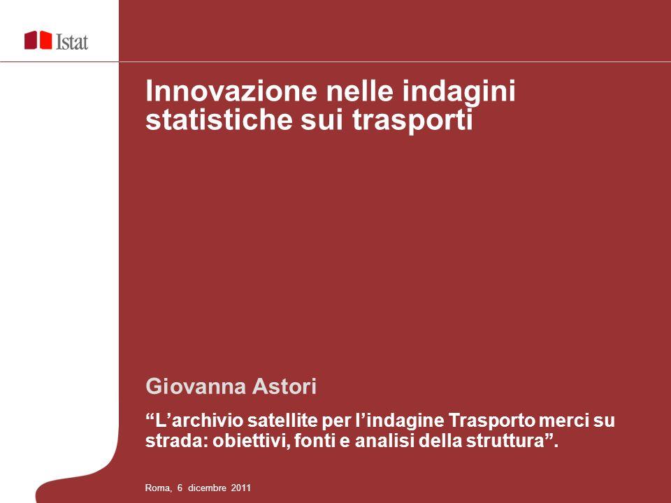 Giovanna Astori Larchivio satellite per lindagine Trasporto merci su strada: obiettivi, fonti e analisi della struttura.