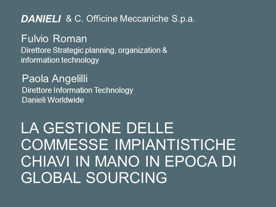 Fulvio Roman Direttore Strategic planning, organization & information technology DANIELI LA GESTIONE DELLE COMMESSE IMPIANTISTICHE CHIAVI IN MANO IN E