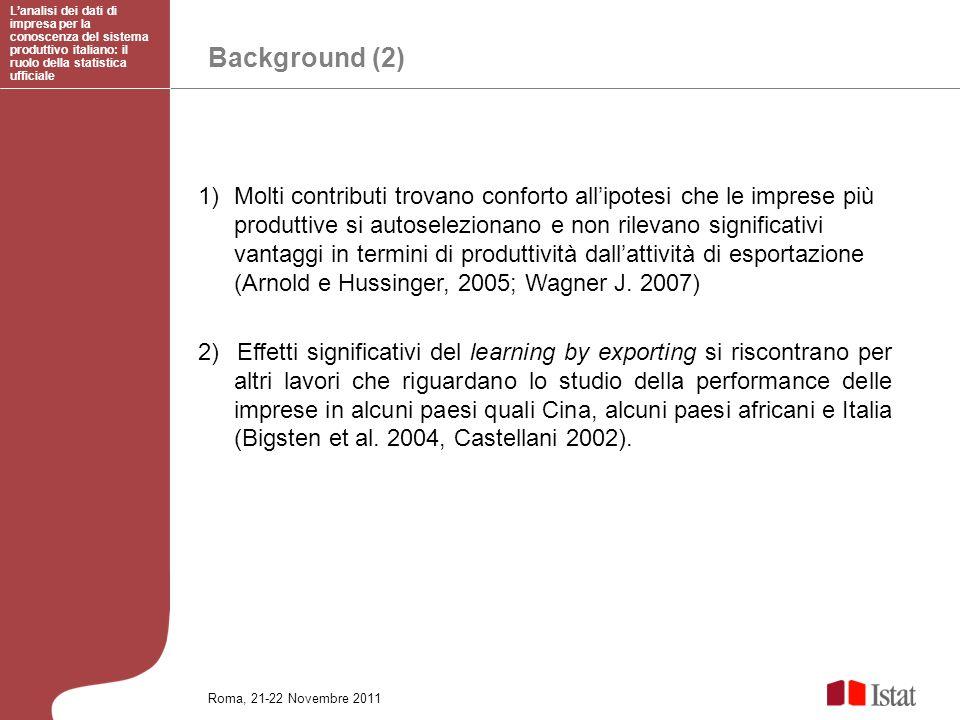 Background (2) 1)Molti contributi trovano conforto allipotesi che le imprese più produttive si autoselezionano e non rilevano significativi vantaggi i