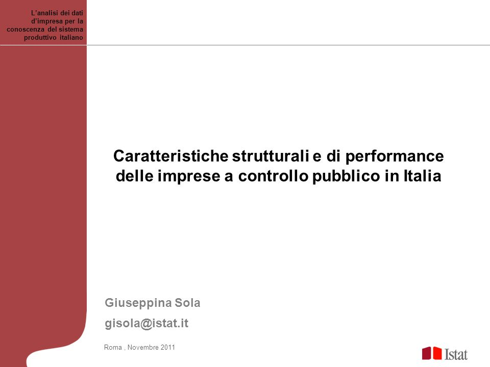 Lanalisi dei dati dimpresa per la conoscenza del sistema produttivo italiano Roma, Novembre 2011 Caratteristiche strutturali e di performance delle im