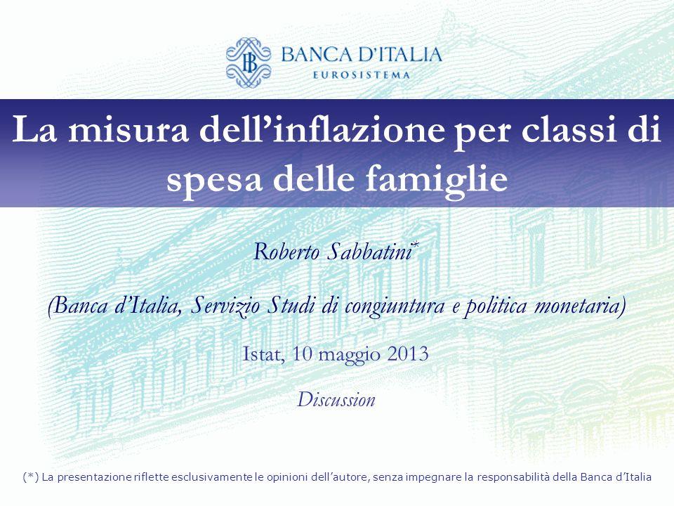La misura dellinflazione per classi di spesa delle famiglie Roberto Sabbatini * (Banca dItalia, Servizio Studi di congiuntura e politica monetaria) Is