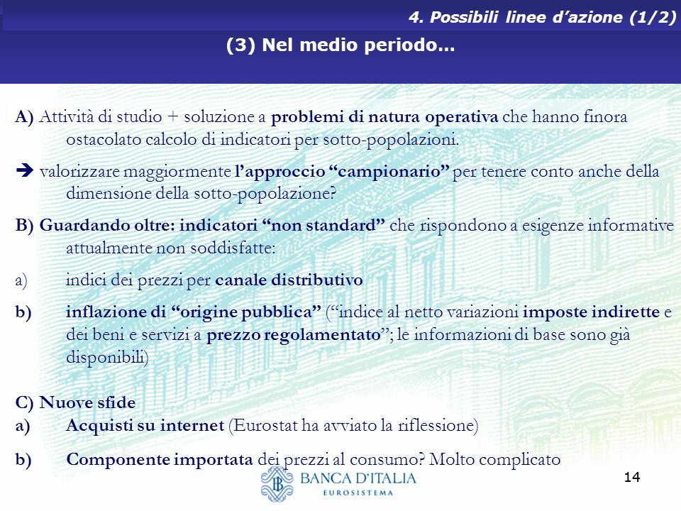 14 (3) Nel medio periodo… 4. Possibili linee dazione (1/2) A) Attività di studio + soluzione a problemi di natura operativa che hanno finora ostacolat