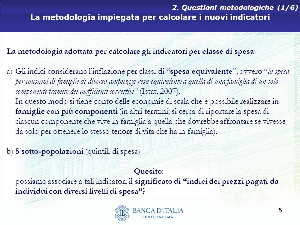 55 La metodologia impiegata per calcolare i nuovi indicatori 2. Questioni metodologiche (1/6) La metodologia adottata per calcolare gli indicatori per