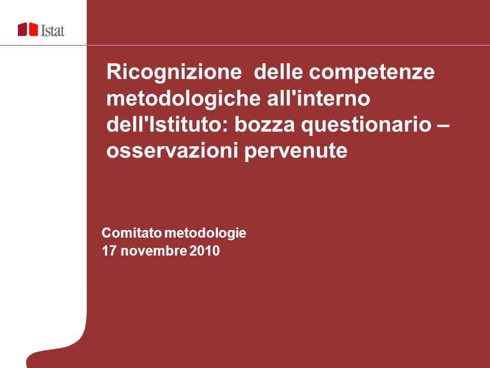 Comitato metodologie 17 novembre 2010 Ricognizione delle competenze metodologiche all interno dell Istituto: bozza questionario – osservazioni pervenute