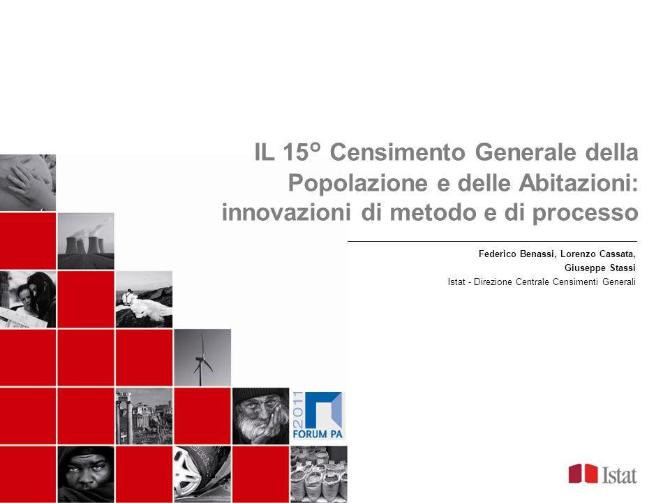 FORUM PA 2010 Federico Benassi, Lorenzo Cassata, Giuseppe Stassi Istat - Direzione Centrale Censimenti Generali IL 15° Censimento Generale della Popol