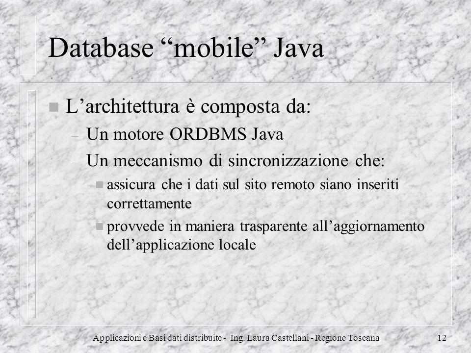 Applicazioni e Basi dati distribuite - Ing. Laura Castellani - Regione Toscana12 Database mobile Java n Larchitettura è composta da: – Un motore ORDBM