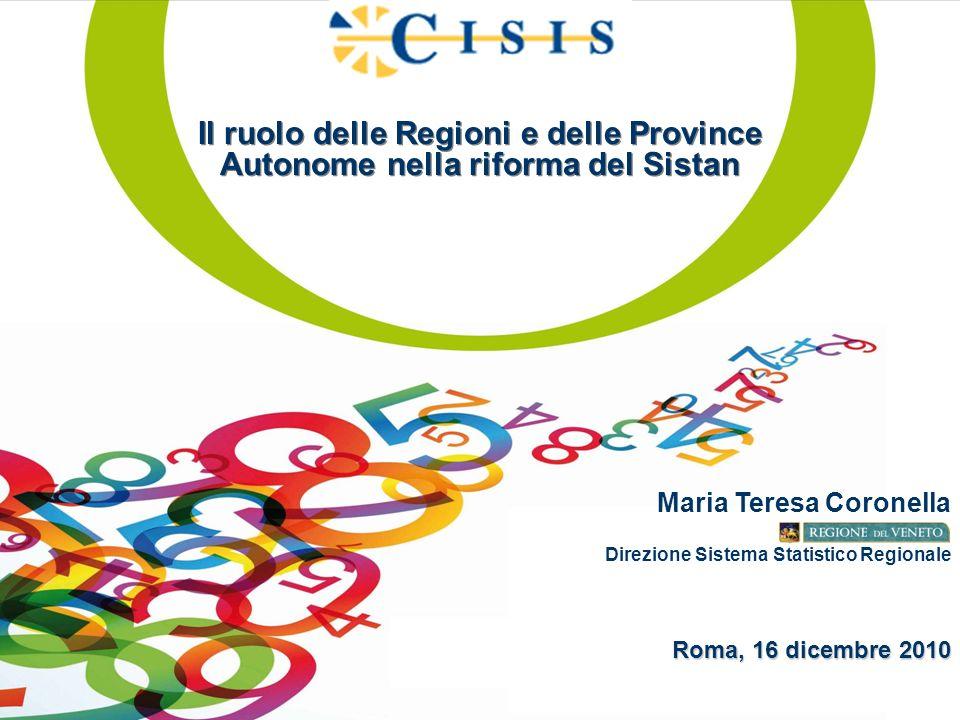 Il ruolo delle Regioni e delle Province Autonome nella riforma del Sistan Maria Teresa Coronella Roma, 16 dicembre 2010 Direzione Sistema Statistico Regionale