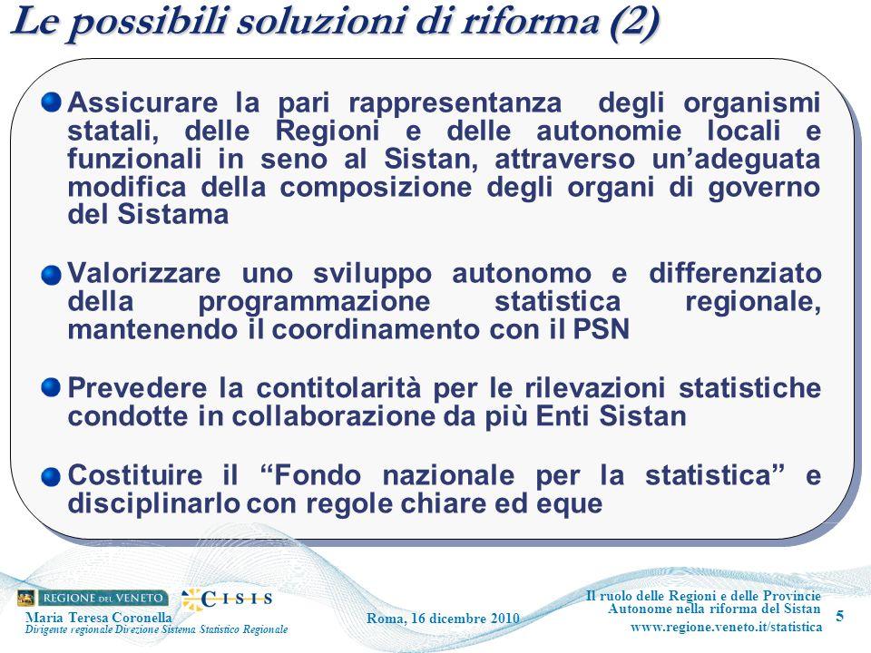 Le possibili soluzioni di riforma (2) 5 Il ruolo delle Regioni e delle Provincie Autonome nella riforma del Sistan www.regione.veneto.it/statistica Ro