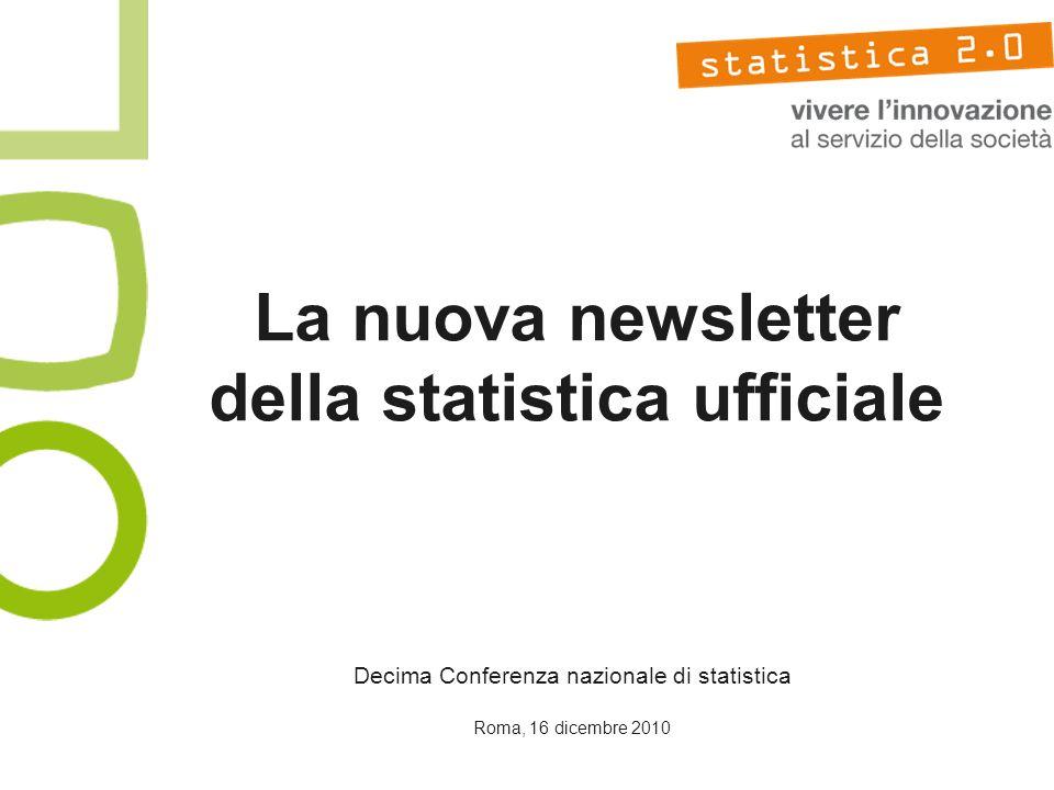 La nuova newsletter della statistica ufficiale Decima Conferenza nazionale di statistica Roma, 16 dicembre 2010