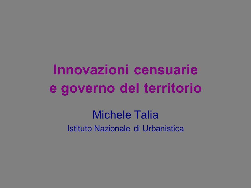 Innovazioni censuarie e governo del territorio Michele Talia Istituto Nazionale di Urbanistica