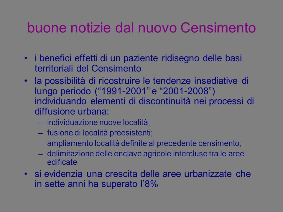 buone notizie dal nuovo Censimento i benefici effetti di un paziente ridisegno delle basi territoriali del Censimento la possibilità di ricostruire le