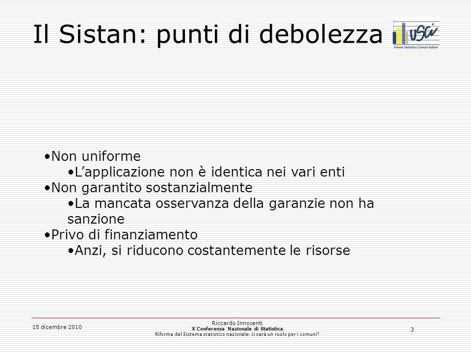 4 15 dicembre 2010 Riccardo Innocenti X Conferenza Nazionale di Statistica Riforma del Sistema statistico nazionale: ci sarà un ruolo per i comuni.