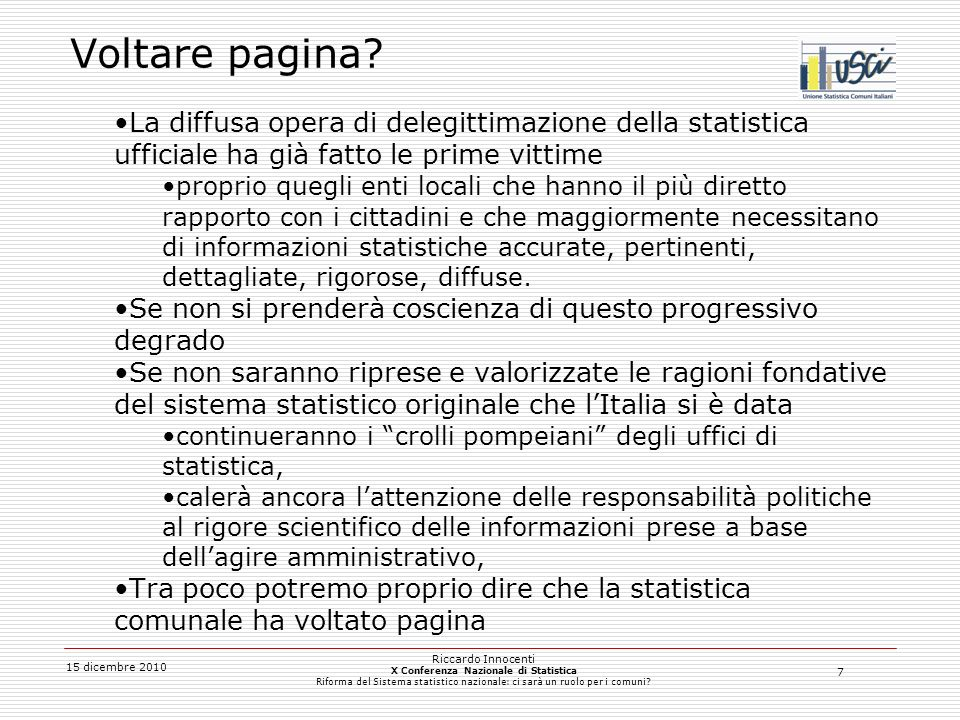 8 15 dicembre 2010 Riccardo Innocenti X Conferenza Nazionale di Statistica Riforma del Sistema statistico nazionale: ci sarà un ruolo per i comuni.