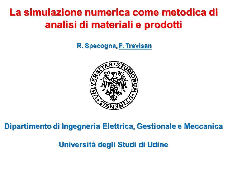 La simulazione numerica come metodica di analisi di materiali e prodotti R. Specogna, F. Trevisan Dipartimento di Ingegneria Elettrica, Gestionale e M