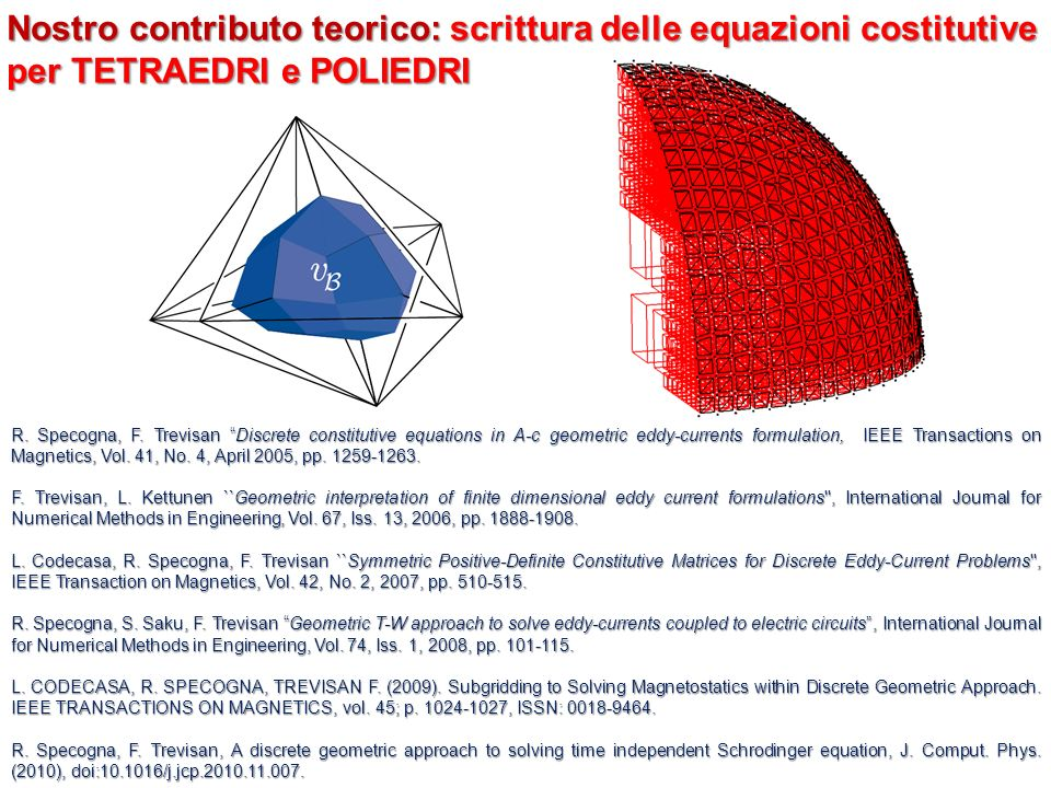 R. Specogna, F. Trevisan Discrete constitutive equations in A-c geometric eddy-currents formulation, IEEE Transactions on Magnetics, Vol. 41, No. 4, A