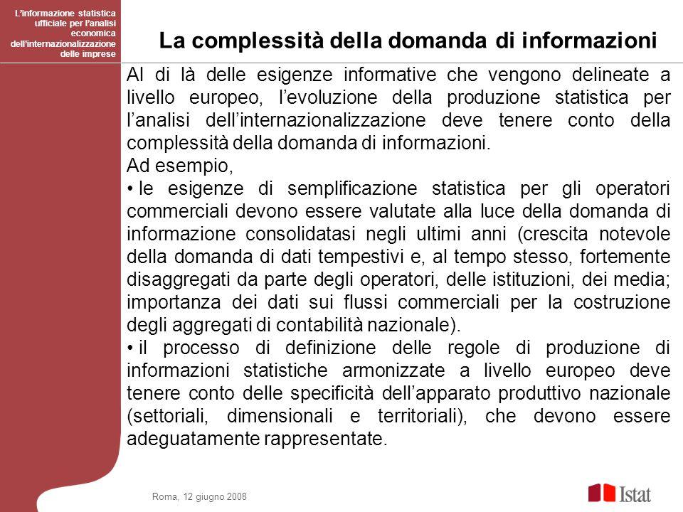 Roma, 12 giugno 2008 La complessità della domanda di informazioni Linformazione statistica ufficiale per lanalisi economica dellinternazionalizzazione
