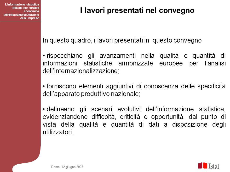 Roma, 12 giugno 2008 I lavori presentati nel convegno Linformazione statistica ufficiale per lanalisi economica dellinternazionalizzazione delle impre
