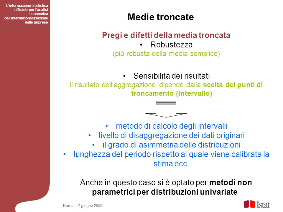 Roma, 12 giugno 2008 Medie troncate Linformazione statistica ufficiale per lanalisi economica dellinternazionalizzazione delle imprese Pregi e difetti