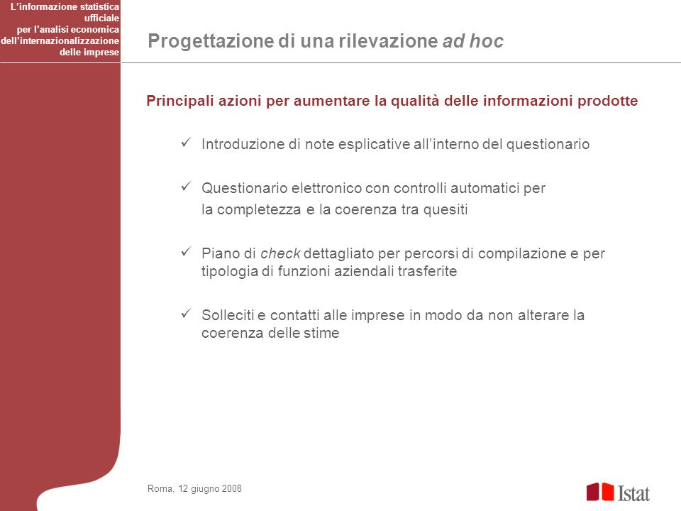 Progettazione di una rilevazione ad hoc Roma, 12 giugno 2008 Principali azioni per aumentare la qualità delle informazioni prodotte Introduzione di no