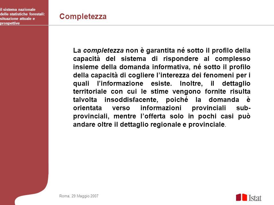 Completezza il sistema nazionale delle statistiche forestali: situazione attuale e prospettive Roma, 29 Maggio 2007 La completezza non è garantita né
