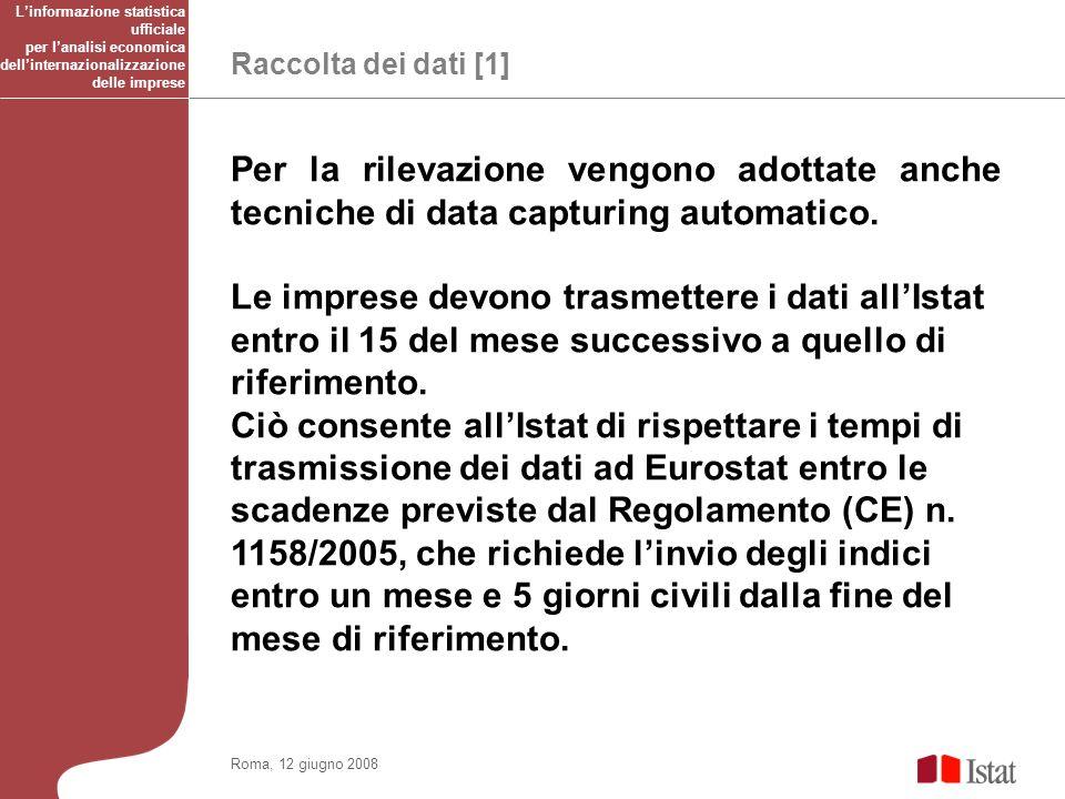 Raccolta dei dati [1] Roma, 12 giugno 2008 Per la rilevazione vengono adottate anche tecniche di data capturing automatico.