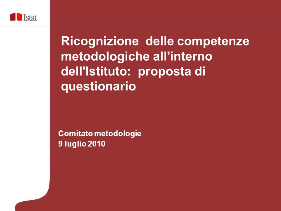 Comitato metodologie 9 luglio 2010 Ricognizione delle competenze metodologiche all interno dell Istituto: proposta di questionario