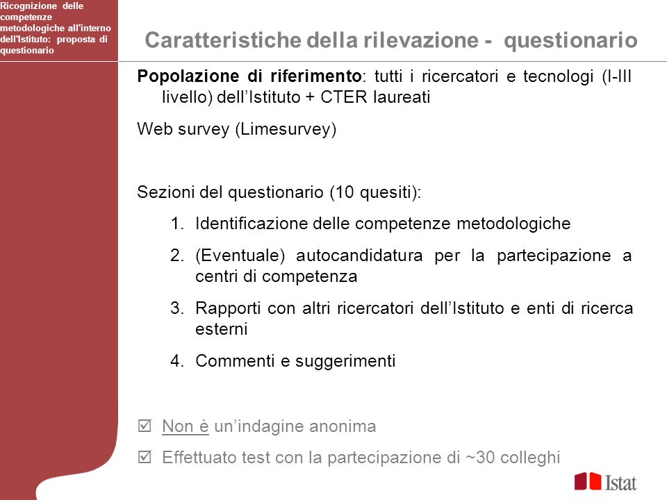 Il questionario link al questionario http://francia1.istat.it/limesurvey_new/index.php?sid=57765&lang=it Ricognizione delle competenze metodologiche all interno dell Istituto: proposta di questionario link al questionario http://francia1.istat.it/limesurvey_new/index.php?sid=57765&lang=it