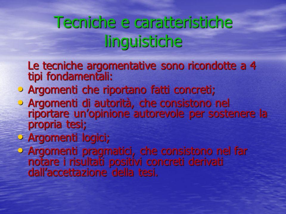 Tecniche e caratteristiche linguistiche Le tecniche argomentative sono ricondotte a 4 tipi fondamentali: Le tecniche argomentative sono ricondotte a 4