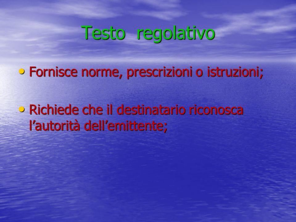 Testo regolativo Fornisce norme, prescrizioni o istruzioni; Fornisce norme, prescrizioni o istruzioni; Richiede che il destinatario riconosca lautorit