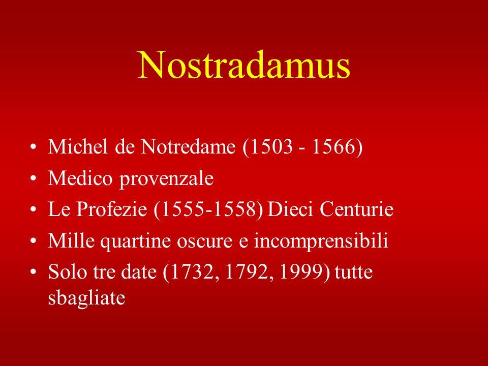 Nostradamus Michel de Notredame (1503 - 1566) Medico provenzale Le Profezie (1555-1558) Dieci Centurie Mille quartine oscure e incomprensibili Solo tr