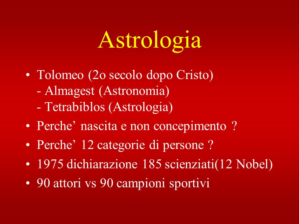 Astrologia Tolomeo (2o secolo dopo Cristo) - Almagest (Astronomia) - Tetrabiblos (Astrologia) Perche nascita e non concepimento ? Perche 12 categorie