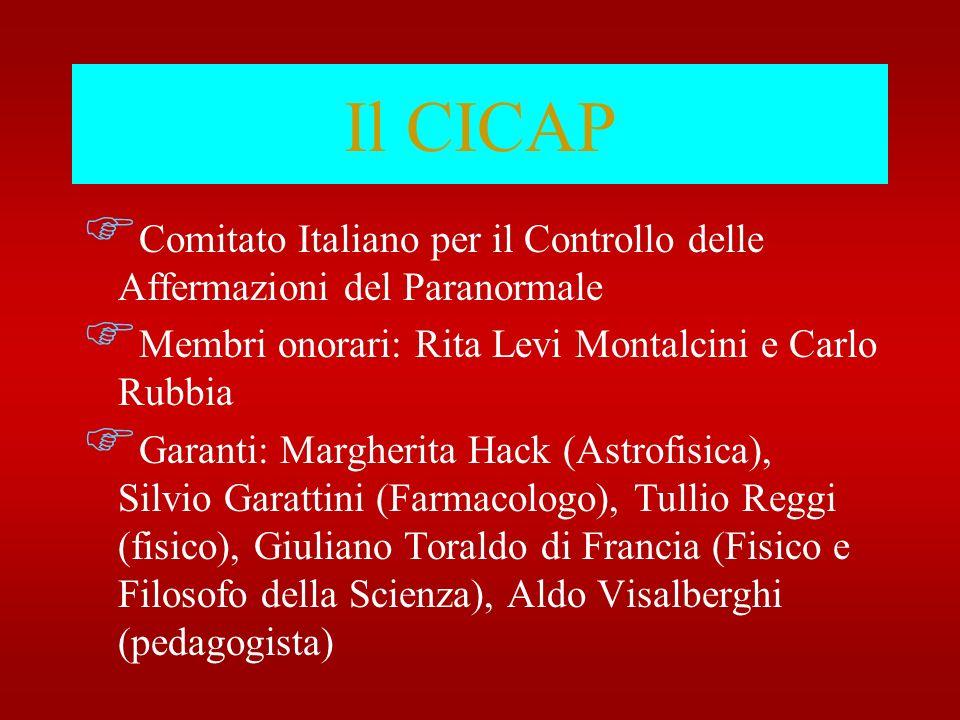 Il CICAP Comitato Italiano per il Controllo delle Affermazioni del Paranormale Membri onorari: Rita Levi Montalcini e Carlo Rubbia Garanti: Margherita