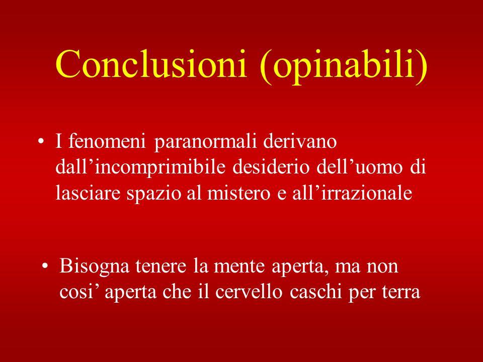 Conclusioni (opinabili) I fenomeni paranormali derivano dallincomprimibile desiderio delluomo di lasciare spazio al mistero e allirrazionale Bisogna t